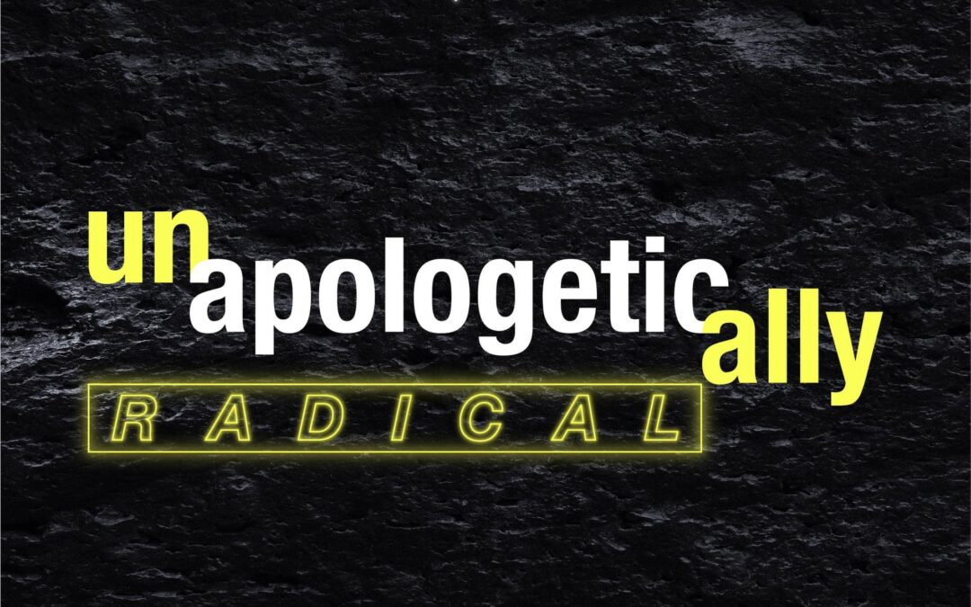 Unapologetically Radical