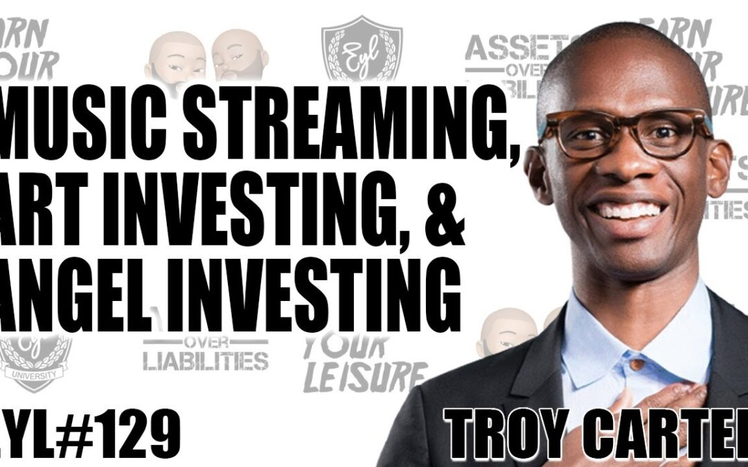 Earn Your Leisure with Troy Carter