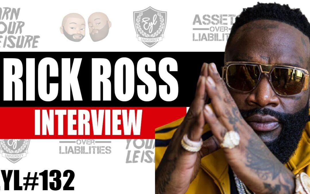 Rick Ross on Earn Your Leisure